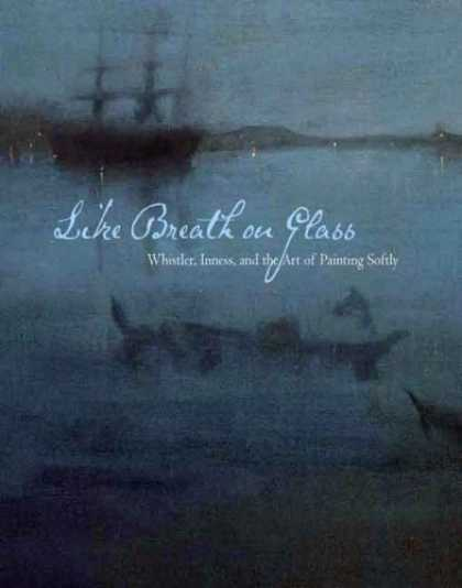 Books About Art - Like Breath on Glass: Whistler, Inness, and the Art of Painting Softly (Sterling