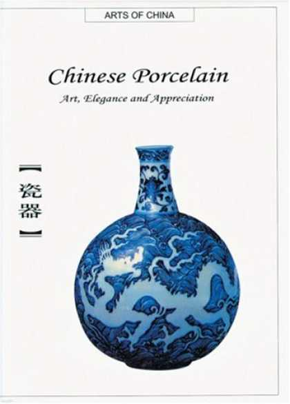 Books About China - Chinese Porcelain: Art, Elegance, and Appreciation (Art of China) (Arts of China