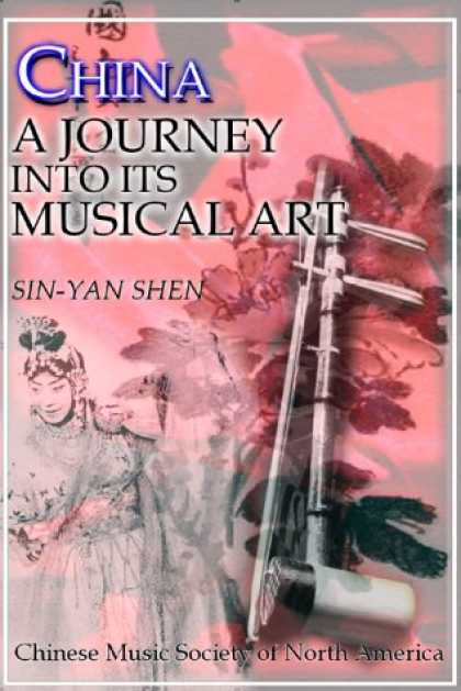 Books About China - China: A Journey into Its Musical Art (Chinese Music Monograph Series)
