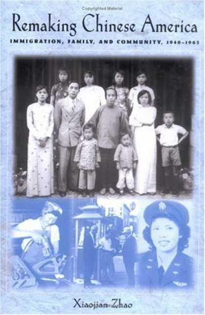 Books About China - Remaking Chinese America: Immigration, Family, and Community, 1940--1965