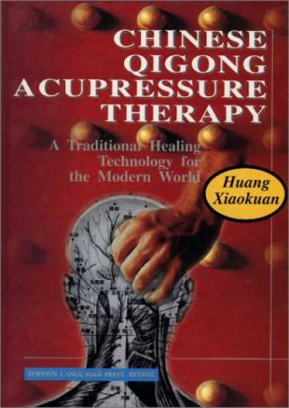 Books About China - Chinese Qigong Acupressure Therapy: A Traditional Healing Technology for the Mod