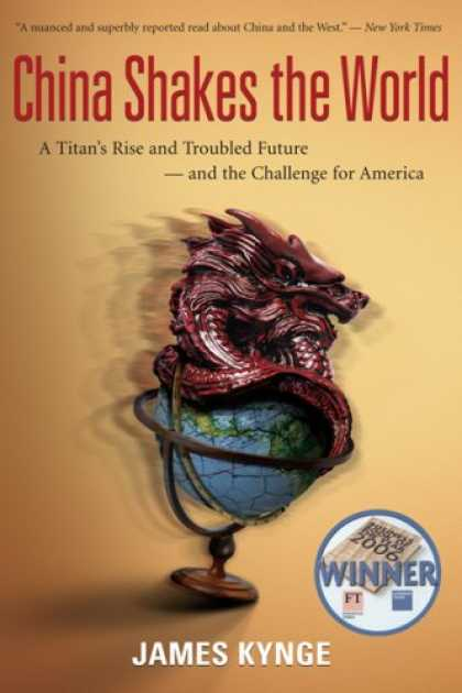 Books About China - China Shakes the World: A Titan's Rise and Troubled Future -- and the Challenge