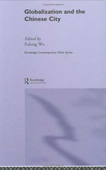 Books About China - Globalisation and the Chinese City (Routledgecurzon Contemporary China Series)