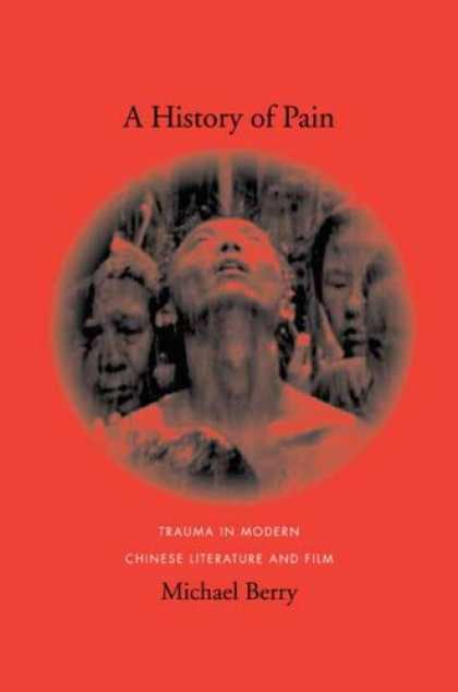 Books About China - A History of Pain: Trauma in Modern Chinese Literature and Film (Global Chinese