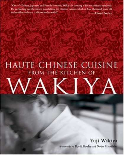 Books About China - Haute Chinese Cuisine from the Kitchen of Wakiya