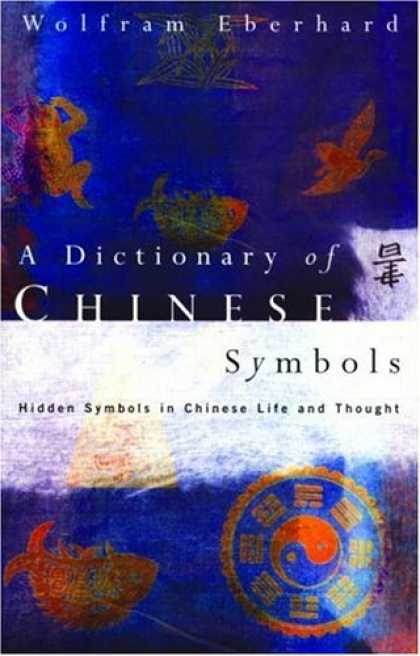 Books About China - A Dictionary of Chinese Symbols: Hidden Symbols in Chinese Life and Thought