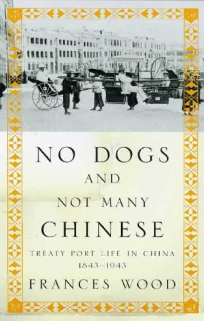 Books About China - No Dogs and Not Many Chinese: Treaty Port Life in China, 1843-1943