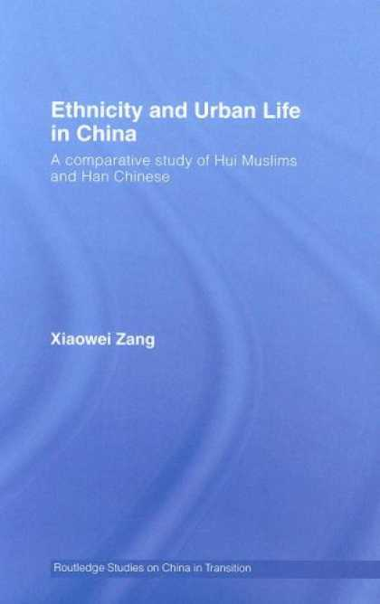 Books About China - Ethnicity and Urban Life in China: A Comparative Study of Hui Muslims and Han Ch