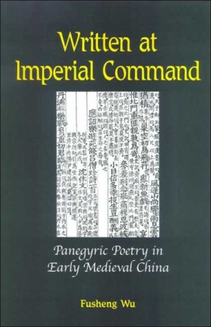 Books About China - Written at Imperial Command: Panegyric Poetry in Early Medieval China (Chinese P