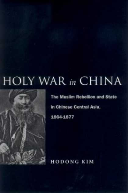 Books About China - Holy War in China: The Muslim Rebellion and State in Chinese Central Asia, 1864-