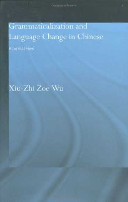 Books About China - Grammaticalization and Language Change in Chinese: A Formal View (Routledgecurzo