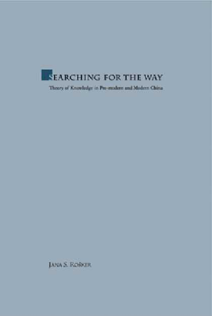 Books About China - Searching for the Way: Theory of Knowledge in Premodern and Modern China
