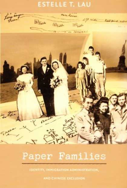 Books About China - Paper Families: Identity, Immigration Administration, and Chinese Exclusion (Pol