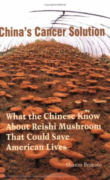 Books About China - China's Cancer Solution--What the Chinese Know About Reishi Mushroom That Could