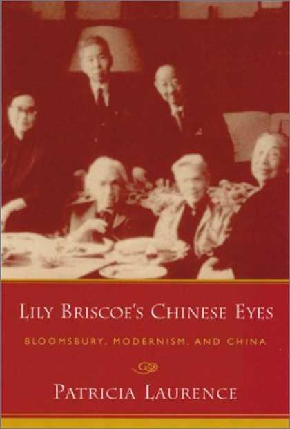 Books About China - Lily Briscoe's Chinese Eyes: Bloomsbury, Modernism, and China