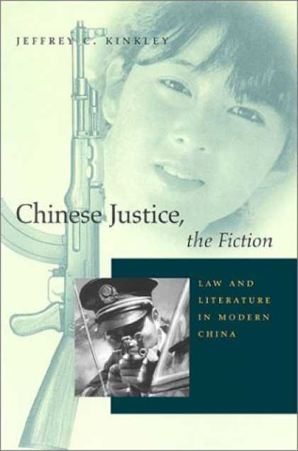 Books About China - Chinese Justice, the Fiction: Law and Literature in Modern China