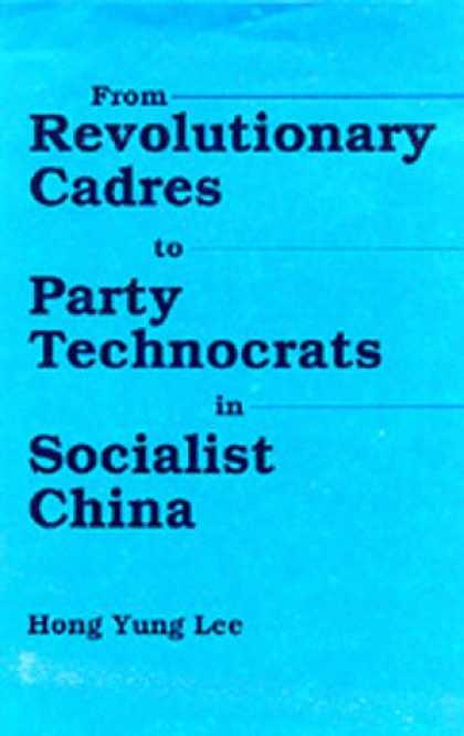 Books About China - From Revolutionary Cadres to Party Technocrats in Socialist China (Center for Ch