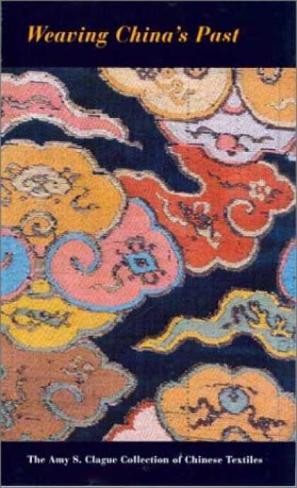 Books About China - Weaving China's Past: The Amy S. Clague Collection of Chinese Textiles