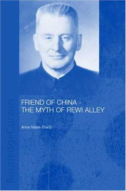 Books About China - Friend of China - The Myth of Rewi Alley (Chinese Worlds)