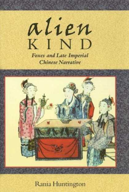 Books About China - Alien Kind: Foxes and Late Imperial Chinese Narrative (Harvard East Asian Monogr