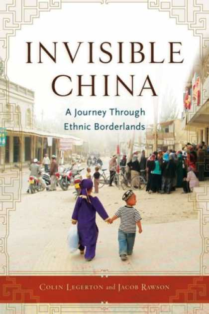Books About China - Invisible China: A Journey Through Ethnic Borderlands