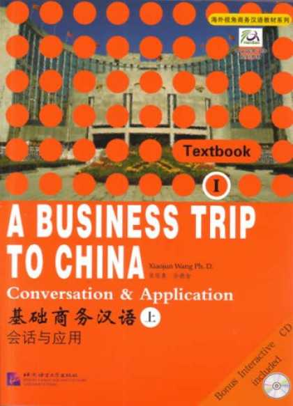 Books About China - A Business Trip to China: Conversation & Application Vol I (v. 1)