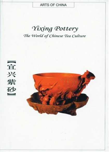 Books About China - Yixing Pottery: The World of Chinese Tea Culture (Arts of China)