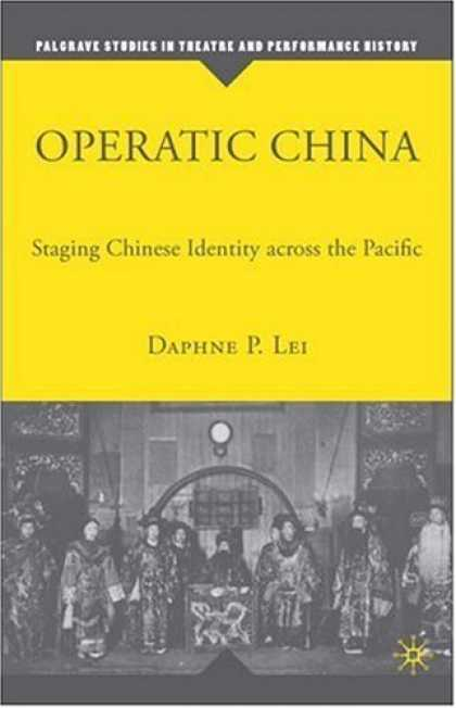 Books About China - Operatic China: Staging Chinese Identity across the Pacific (Palgrave Studies in