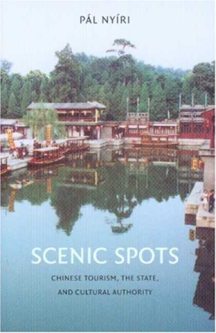 Books About China - Scenic Spots: Chinese Tourism, the State, and Cultural Authority (A China Progra