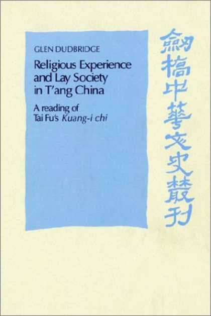 Books About China - Religious Experience and Lay Society in T'ang China: A Reading of Tai Fu's 'Kuan