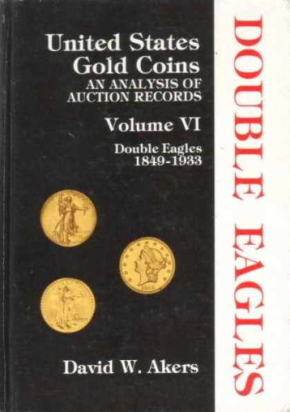 Books About Collecting - United States Gold Coins, an Analysis of Auction Records - Double Eagles 1849 -
