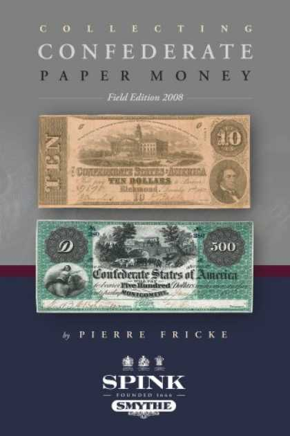 Books About Collecting - Collecting Confederate Paper Money - Field Edition 2008