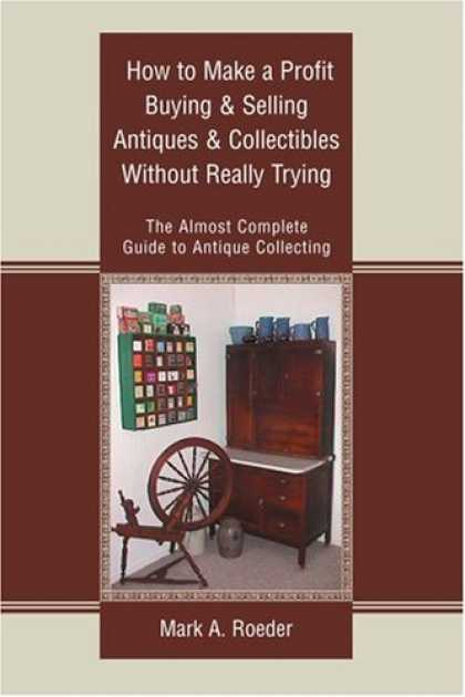 Books About Collecting - How to Make a Profit Buying & Selling Antiques & Collectibles Without Really Try