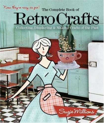 Books About Collecting - The Complete Book of Retro Crafts: Collecting, Displaying & Making Crafts of the