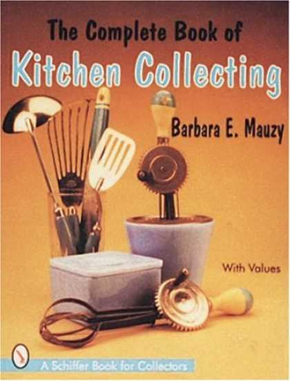 Books About Collecting - The Complete Book of Kitchen Collecting: With Values (Schiffer Book for Collecto