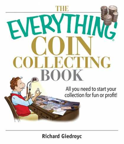 Books About Collecting - The Everything Coin Collecting Book: All You Need to Start Your Collection And T