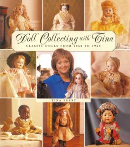 Books About Collecting - Doll Collecting with Tina: Classic Dolls from 1860 to 1960