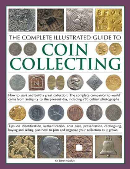 Books About Collecting - The Complete Illustrated Guide to Coin Collecting: How to start and build a grea