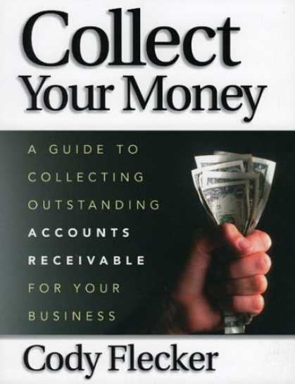 Books About Collecting - Collect Your Money: A Guide to Collecting Outstanding Accounts Receivable for Yo