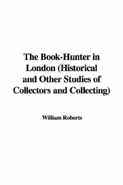 Books About Collecting - The Book-Hunter in London (Historical and Other Studies of Collectors and Collec