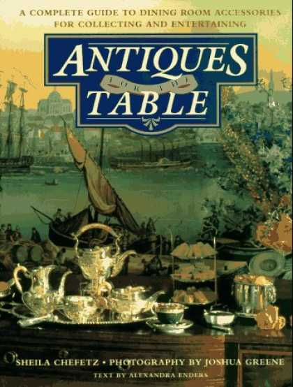 Books About Collecting - Antiques for the Table: A Complete Guide to Dining Room Accessories for Collecti