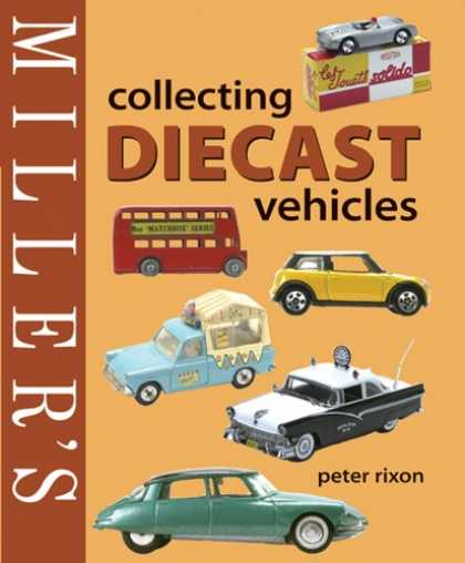Books About Collecting - Miller's: Collecting Diecast Vehicles (Miller's Collector's Guides)