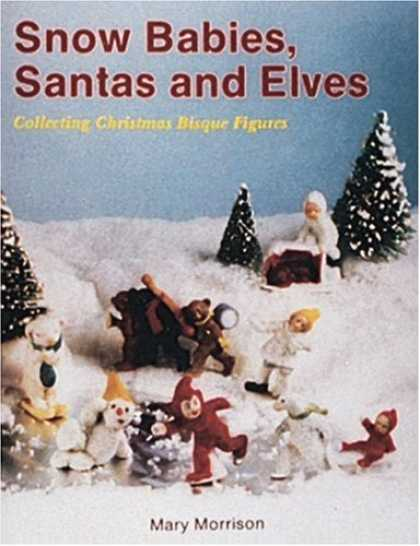 Books About Collecting - Snow Babies, Santas and Elves: Collecting Christmas Bisque Figures