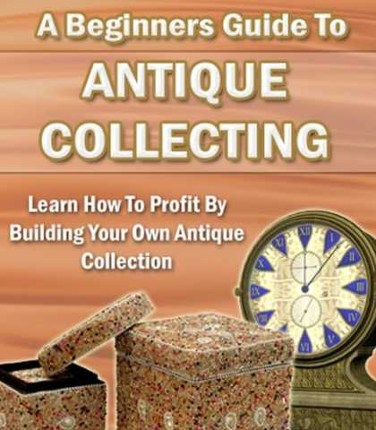 Books About Collecting - Antique Collecting - Learn How To Profit By Building Your Own Antique Collection