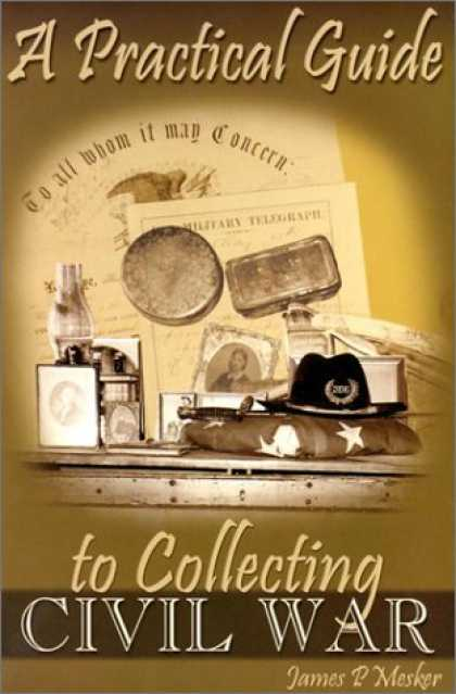 Books About Collecting - A Practical Guide to Collecting Civil War