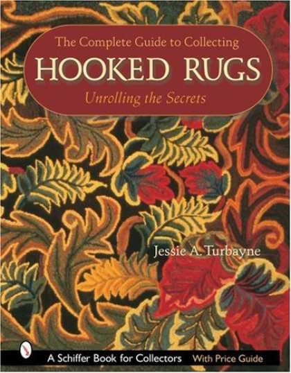 Books About Collecting - The Complete Guide to Collecting Hooked Rugs: Unrolling the Secrets