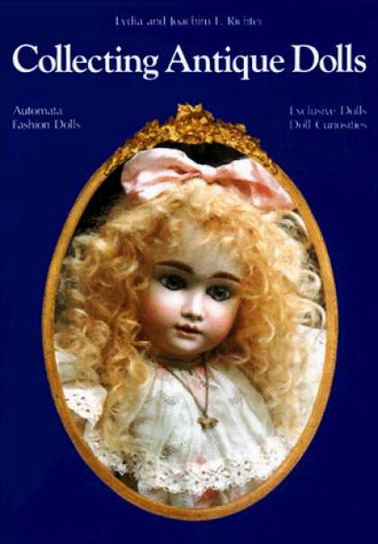 Books About Collecting - Collecting Antique Dolls: Fashion Dolls, Automata, Doll Curiosities, Exclusive D