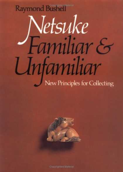 Books About Collecting - Netsuke, Familiar and Unfamiliar: New Principles for Collecting