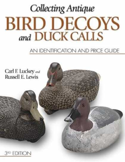 Books About Collecting - Collecting Antique Bird Decoys and Duck Calls: An Identification and Price Guide