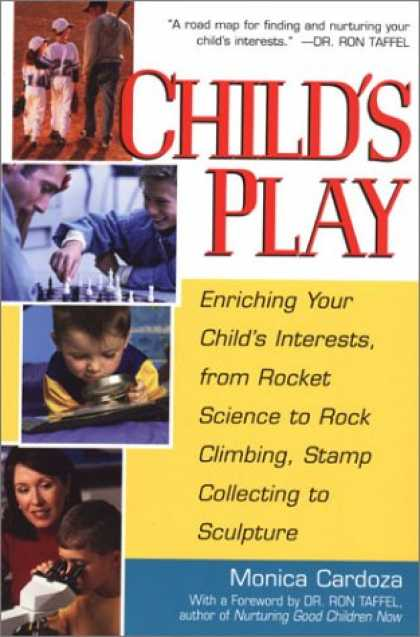 Books About Collecting - Child's Play: Enriching Your Child's Interests, from Rocket Science to Rock Clim